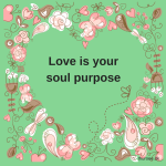 Love is your soul purpose